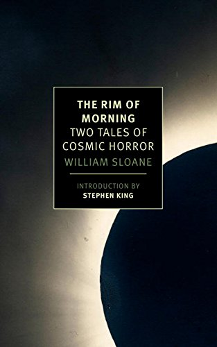 The Rim of Morning: Two Tales of Cosmic Horror by William Sloane, Foreward by Stephen King