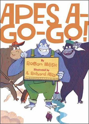 Apes A-Go-Go! by Roman Milisic, illustrated by A. Richard Allen