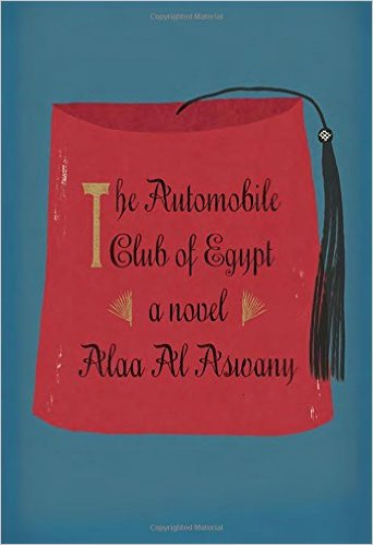 The Automobile Club of Egypt by Alaa Al Aswany, translated by Russell Harris