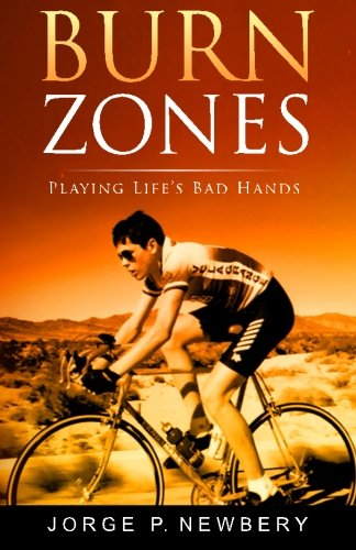 Burn Zones: Playing Life's Bad Hands by Jorge P. Newbery