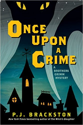 Once Upon a Crime: A Brothers Grimm Mystery by P.J. Brackston