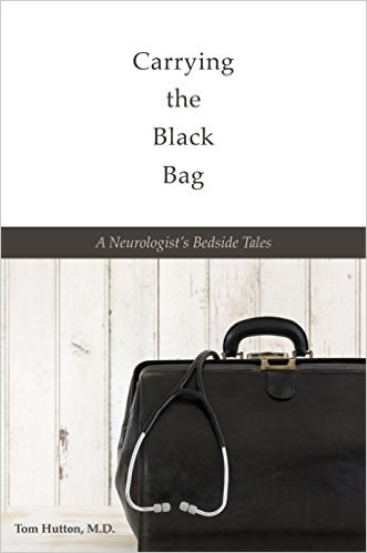 Carrying the Black Bag by Tom Hutton, M.D.