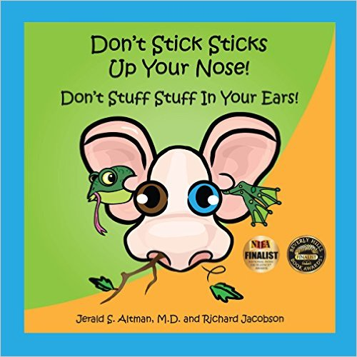 Don't Stick Sticks Up Your Nose! Don't Stuff Stuff In Your Ears! by Jerald S. Altman, M.D., and Richard Jacobson