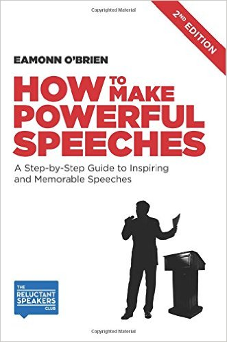 How to Make Powerful Speeches 2nd Edition: A Step-by-Step Guide to Inspiring and Memorable Speeches by Eamonn O'Brien