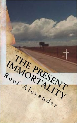 The Present Immortality by Roof Alexander