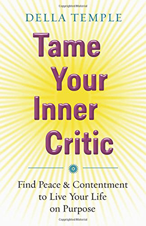 Tame Your Inner Critic: Find Peace & Contentment to Live Your Life on Purpose by Della Temple