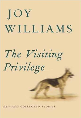 The Visiting Privilege by Joy Williams