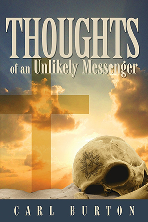 Thoughts of an Unlikely Messenger by Carl Burton