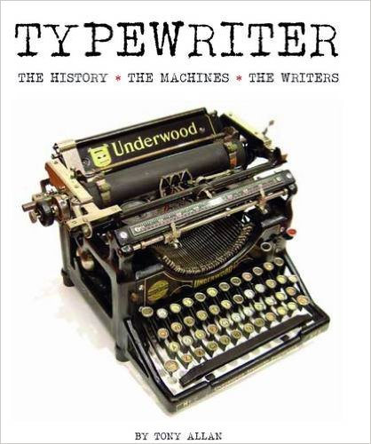 Typewriter: The History, the Machines, the Writers by Tony Allan