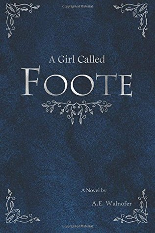 A Girl Called Foote by A.E. Walnofer