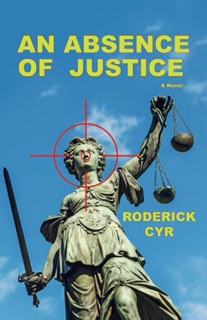 An Absence of Justice by Roderick Cyr