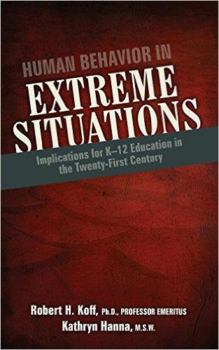 Human Behavior in Extreme Situations: Implications for K-12 Education in the Twenty-First Century by Robert H. Koff and Kathryn Hanna
