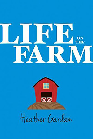 Life on the Farm by Heather Gardam