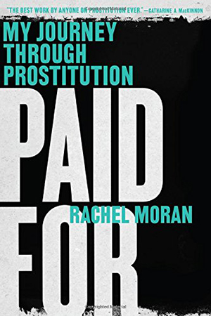 Paid For: My Journey Through Prostitution by Rachel Moran