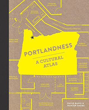 Portlandness: A Cultural Atlas by David Banis and Hunter Shobe