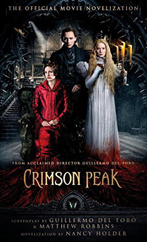 Crimson Peak: The Official Movie Novelization by Nancy Holder