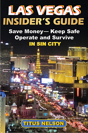 Las Vegas Insider's Guide: Save Money, Keep Safe, Operate and Survive in Sin City by Titus Nelson