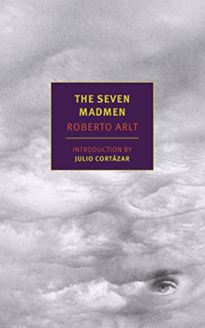 The Seven Madmen by Roberto Arlt, translated by Nick Caistor