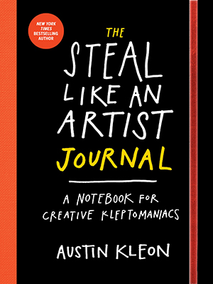 The Steal Like an Artist Journal: A Notebook for Creative Kleptomaniacs by Austin Kleon