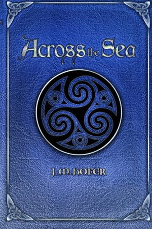 Across the Sea (Islands in the Mist, book 2) by J.M. Hofer