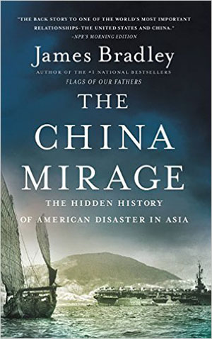 The China Mirage: The Hidden History of American Disaster in Asia by James Bradley