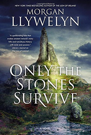 Only the Stones Survive by Morgan Llywellyn
