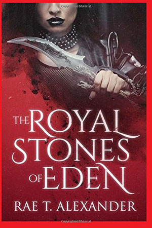 The Royal Stones of Eden (Royal Secrecies Book 1) by Rae T. Alexander