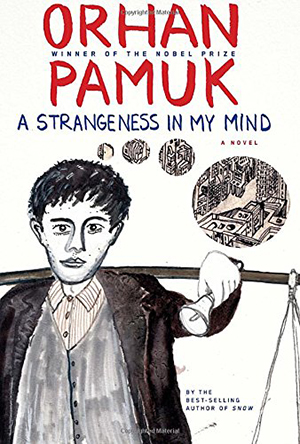 A Strangeness in My Mind by Orhan Pamuk, translated by Ekin Oklap