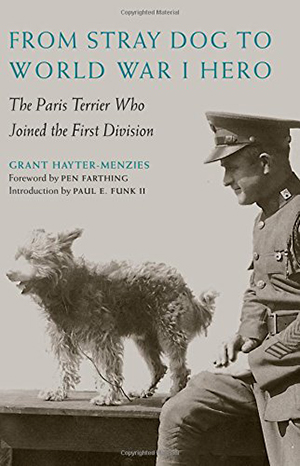 From Stray Dog to World War I Hero: The Paris Terrier Who Joined the First Division by Grant Hayter-Menzies
