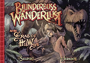 Blunderbuss Wanderlust: And The Eras of His Ways by David R. Shapiro, illustrated by Christopher Herndon