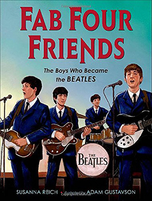 Fab Four Friends: The Boys Who Became the Beatles by Susanna Reich, Illustrated by Adam Gustavson