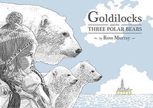Goldilocks and the Three Polar Bears by Ross Murray