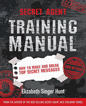 Secret Agent Training Manual: How to make and break TOP SECRET messages (Volume 1) by Elizabeth Singer Hunt