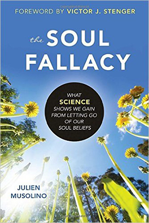 The Soul Fallacy: What Science Shows We Gain from Letting Go of Our Soul Beliefs by Julien Musolino
