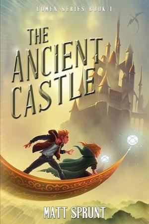 The Ancient Castle: Lumen Series Book I by Matt Sprunt