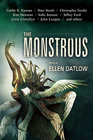 The Monstrous edited by Ellen Datlow