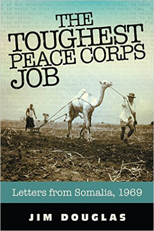 The Toughest Peace Corps Job: Letters from Somalia, 1969 by Jim Douglas