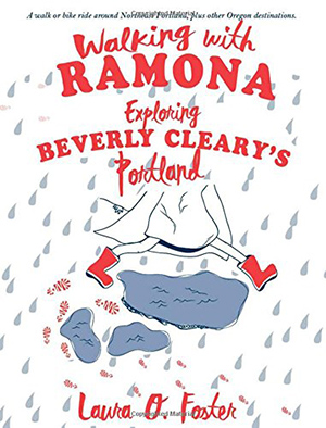 Walking with Ramona: Exploring Beverly Cleary's Portland by Laura O. Foster