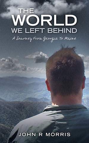The World We Left Behind: A Journey From Georgia To Maine (Volume 1) by John R Morris