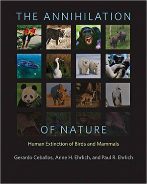 The Annihilation of Nature: Human Extinction of Birds and Mammals by Gerardo Ceballos, Anne H. Ehrlich, and Paul R. Ehrlich
