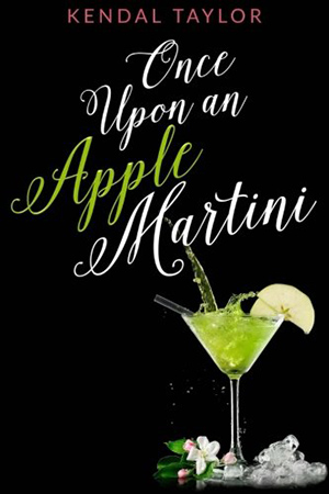 Once Upon an Apple Martini by Kendal Taylor