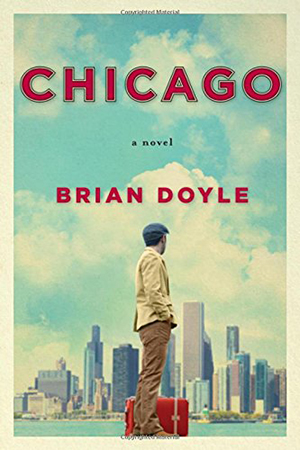 Chicago: A Novel by Brian Doyle