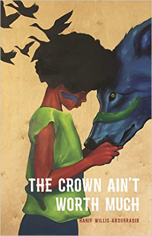 The Crown Ain't Worth Much by Hanif Willis-Abdurraqib