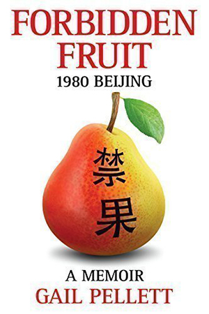 Forbidden Fruit – 1980 Beijing, a Memoir by Gail Pellett