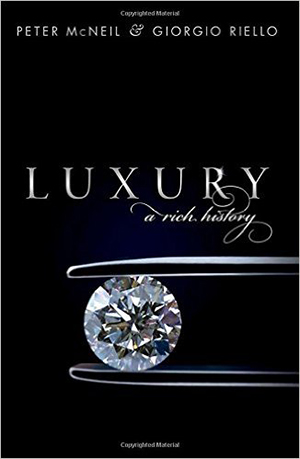 Luxury: A Rich History by Peter McNeill and Giorgio Riello