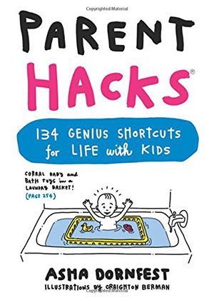 Parent Hacks by Asha Dornfest, illustrated by Craighton Berman