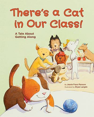 There's a Cat in Our Class! A Tale About Getting Along by Jeanie Franz Ransom, illustrated by Bryan Langdo