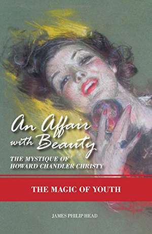 An Affair with Beauty – The Mystique of Howard Chandler Christy: The Magic of Youth by James Philip Head