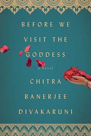 Before We Visit the Goddess: A Novel by Chitra Banerjee Divakaruni