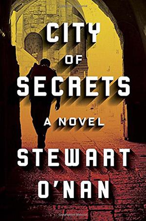 City of Secrets: A Novel by Stewart O' Nan